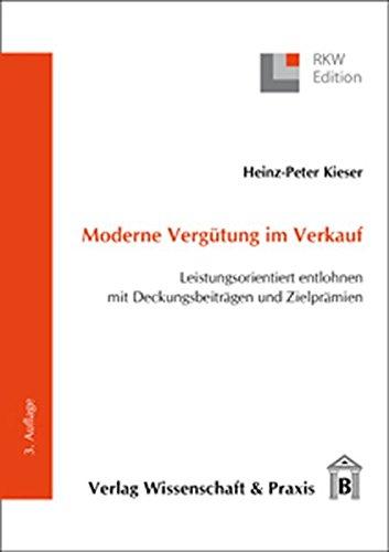 Moderne Vergütung im Verkauf: Leistungsorientiert entlohnen mit Deckungsbeiträgen und Zielprämien (RKW-Edition)