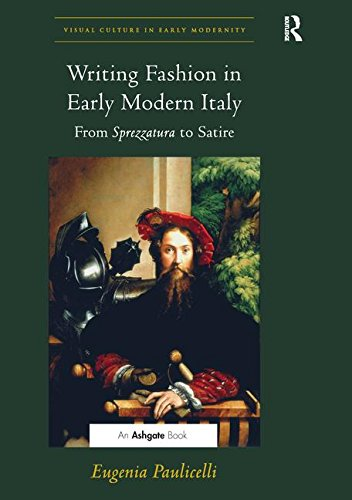 Writing Fashion In Early Modern Italy From Sprezzatura To Satire