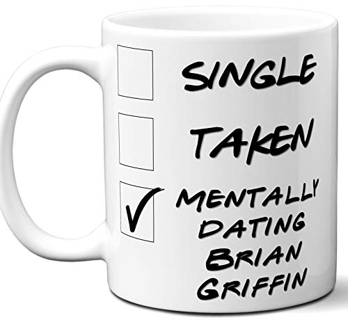 Funny Brian Griffin Mug. Single, Taken, Mentally Dating Coffee, Tea Cup. Best Gift Idea for Any Family Guy TV Series Fan, Lover. Women, Men Boys, Girls. Birthday, Christmas. 11 oz.