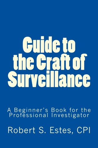 Guide to the Craft of Surveillance: A Beginner's Book for the Professional