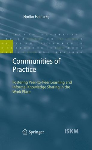 Communities of Practice: Fostering Peer-to-Peer Learning and Informal Knowledge Sharing in the Work Place (Information Science and Knowledge Management)