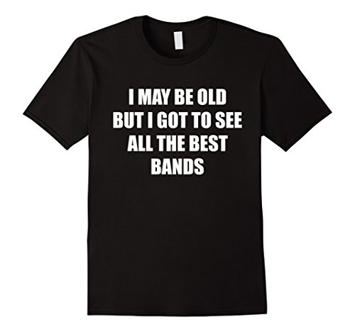 - Mens I May Be Old But I Got To See All The Best Bands T-Shirt XL Black