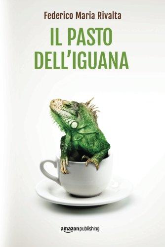 Il pasto dell'iguana Copertina flessibile – 28 nov 2017 Federico Maria Rivalta Il pasto dell' iguana Amazon Publishing 1542048095