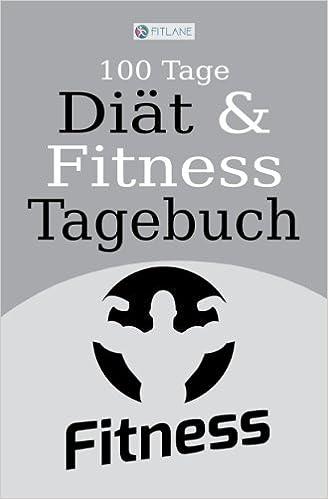 Fitlane 100 Tage Diat Und Fitness Tagebuch Ein Abnehmtagebuch Zum