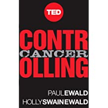 Controlling Cancer: A Powerful Plan for Taking On the World's Most Daunting Disease (Kindle Single) (TED Books Book 10)