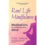 Real Life Mindfulness: Meditations for a Calm and Quiet Mind