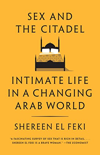 (Sex and the Citadel: Intimate Life in a Changing Arab World)