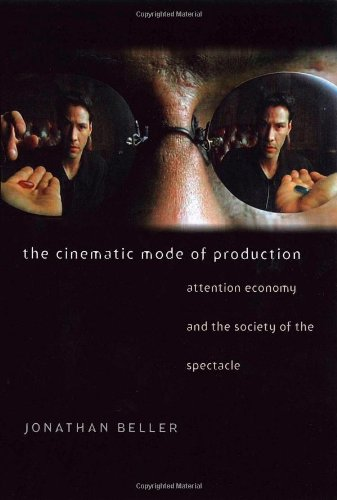 The Cinematic Mode of Production: Attention Economy and the Society of the Spectacle (Interfaces: Studies in Visual Cult