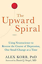 The Upward Spiral by Alex Korb and Daniel Siegel