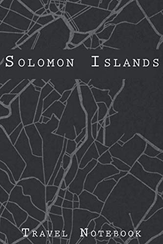 Solomon Islands Travel Notebook: 6x9 Travel Journal with prompts and Checklists perfect gift for your Trip to Solomon Islands for every Traveler