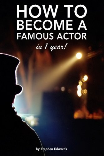 How to become a famous actor - in 1 year: The secret by Stephen Edwards (2014-07-07)