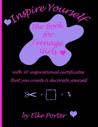 Inspire Yourself - A Book for Teenage Girls: With 30 inspirational certificates that you create & decorate - Certificate Resolution