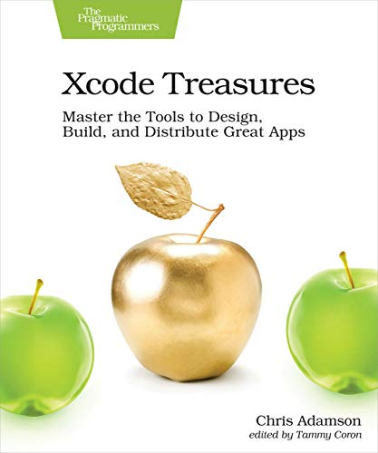 Xcode Treasures: Master the Tools to Design, Build, and Distribute Great Apps PDF