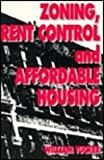 Zoning, Rent Control, and Affordable Housing, Tucker, William, 093279078X