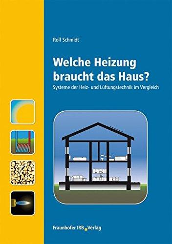 Welche Heizung braucht das Haus?.: Systeme der Heiz- und Lüftungstechnik im Vergleich.