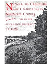 Nationalism, Capitalism, and Colonization in Nineteenth-Century Quebec: The Upper St Francis District