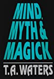 Mind, Myth & Magick by T. A. Water (1993-11-01)