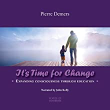 It's Time for Change: Expanding Consciousness Through Education Audiobook by Pierre Demers Narrated by John Kelly