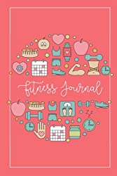 Fitness Journal: Workout Log Diary Planner Organizer Of Healthy Habits With Gym Muscle Tracker And Meal Food Log