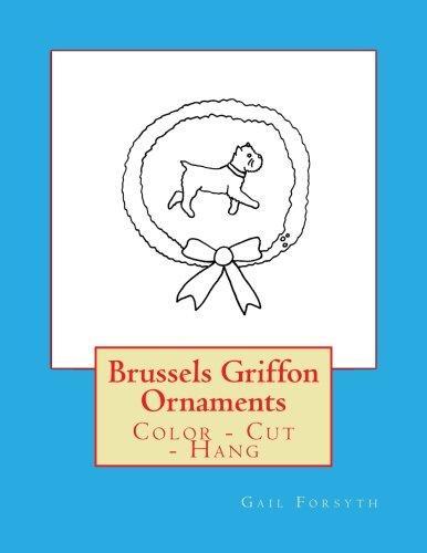 Griffon Ornaments (Brussels Griffon Ornaments: Color - Cut - Hang)