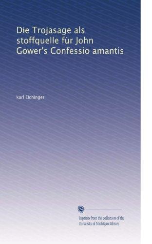 Die Trojasage als stoffquelle für John Gower's Confessio amantis (German Edition)