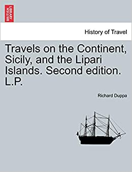 Travels on the Continent, Sicily, and the Lipari Islands ...