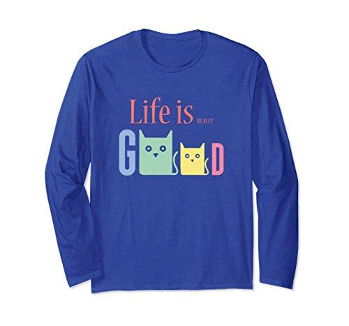 - Unisex Life Is Really Good Cats Long Sleeve Shirt Medium Royal Blue