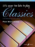 It's Never Too Late to Play Classics: 17 New Arrangements for Piano Solo and Duet (Faber Edition: It's Never Too Late)
