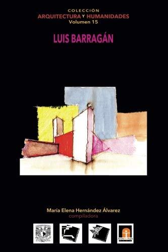 Volumen 15 Luis Barragán (Colección Arquitectura y Humanidades) (Volume 15) (Spanish Edition)