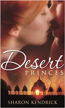Book The Desert Princes: WITH The Sheikh's English Bride AND The Sheikh's Unwilling Wife AND The Desert King's Virgin Bride (Mills & Boon Special Releases)