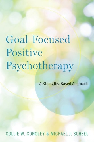 Goal Focused Positive Psychotherapy: A Strengths-Based Approach