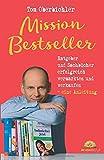 Mission Bestseller Ratgeber und Sachbücher erfolgreich vermarkten und verkaufen ... Eine Anleitung (Mit Self-Publishing erfolgreich werden, Band 2)