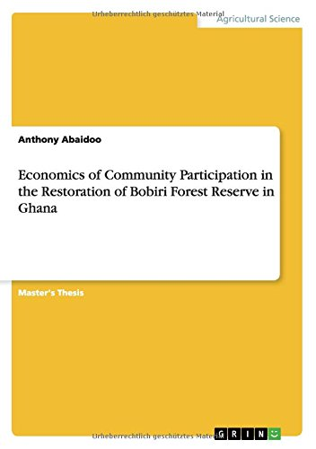 Read Online Economics of Community Participation in the Restoration of Bobiri Forest Reserve in Ghana PDF
