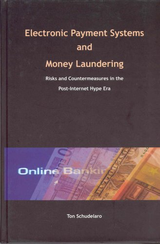 Download Electronic Payment Systems and Money Laundering (Risks and Countermeasures in the Post-Internet Hype Era) ebook