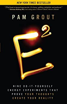 E-Squared: Nine Do-It-Yourself Energy Experiments That Prove Your Thoughts Create Your Reality by [Grout, Pam]