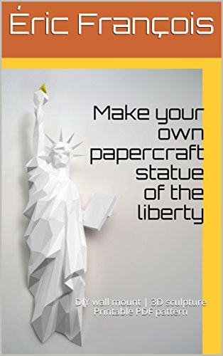 Make your own papercraft statue of the liberty: DIY wall mount | 3D