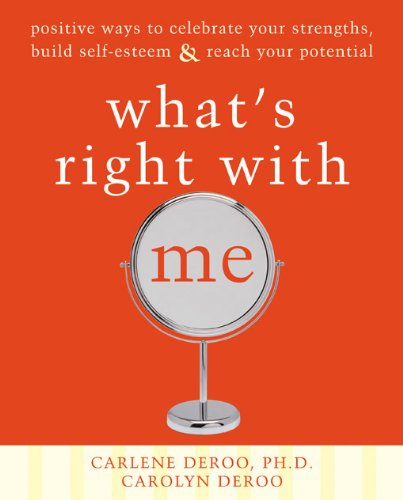 What's Right with Me: Positive Ways to Celebrate Your Strengths, Build Self-Esteem, and Reach Your Potential (Best Way To Build Strength)