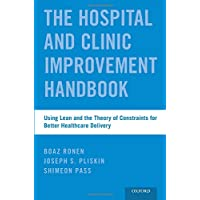 The Hospital and Clinic Improvement Handbook: Using Lean and the Theory of Constraints for Better Healthcare Delivery