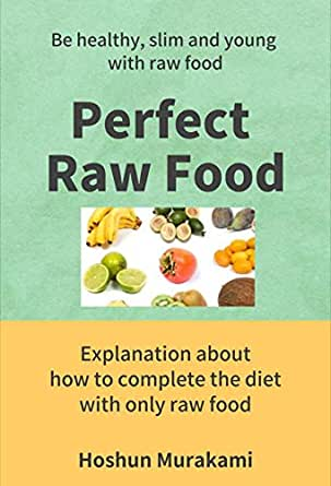 Perfect Raw Food: Be healthy slim and young with raw food.How to acquire raw food diet fully. (English Edition) eBook: Murakami, Hoshun: Amazon.es: Tienda Kindle