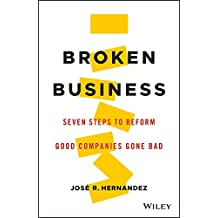Broken Business: Seven Steps to Reform Good Companies Gone Bad