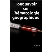 Tout savoir sur l'hématologie géographique (French Edition)