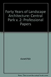 Forty Years of Landscape Architecture: Professional Papers of Frederick Law Olmstead; Central Park