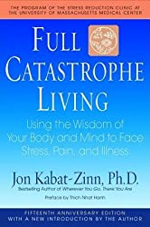 { FULL CATASTROPHE LIVING: USING THE WISDOM OF YOUR BODY AND MIND TO FACE STRESS, PAIN, AND ILLNESS } By Kabat-Zinn, Jon ( Author ) [ Jan - 2008 ] [ Compact Disc ]