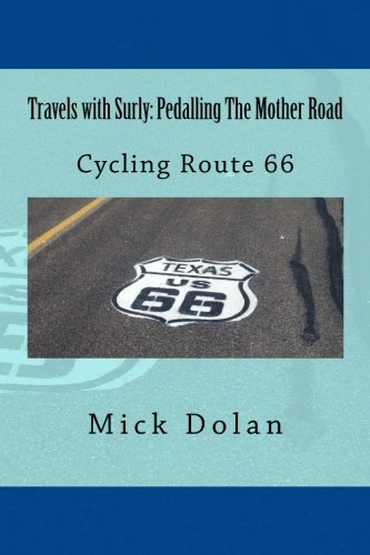 Travels with Surly: Pedalling The Mother Road: Solo, Unsuppo
