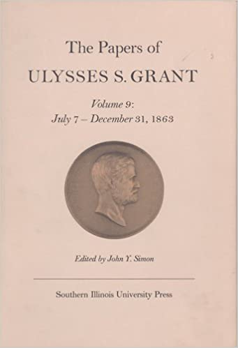 the papers of ulysses s grant volume 9 july 7 december 31 1863