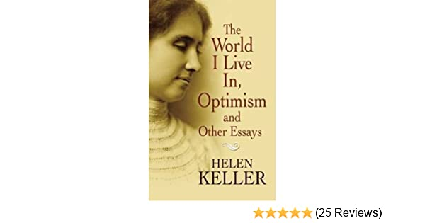 How To Write An Application Essay For High School  The World I Live In And Optimism A Collection Of Essays  By Keller  Helen  Author      Paperback  Helen Keller   Amazoncom  Science Technology Essay also High School Essay Samples The World I Live In And Optimism A Collection Of Essays  By Keller  High School English Essay Topics