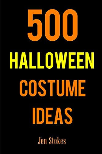 500 Halloween Costume Ideas: Costume and Cosplay ideas for Boys, Girls, Men, Women, Cats, and Dogs -