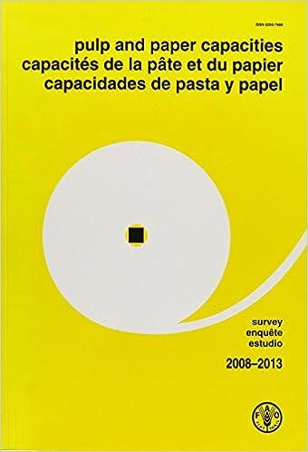 Pulp and Paper Capacities: Survey 2008-2013: Capacités de la pâte et du papier: Enquête 2008-2013 - Capacidades de pasta y papel: Estudio 2008-2013