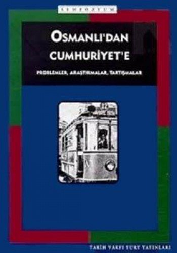 Osmanlıdan Cumhuriyete problemler, araştırmalar, tartışmalar: 1. Uluslararası Tarih Kongresi, 24-26 Mayıs, 1993, Ankara (Tarih Vakfı yurt yayınları) (Turkish Edition) Hamdi Can Tuncer