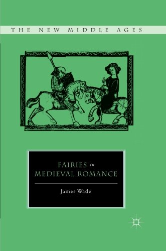 Fairies in Medieval Romance (The New Middle Ages) by Palgrave Macmillan